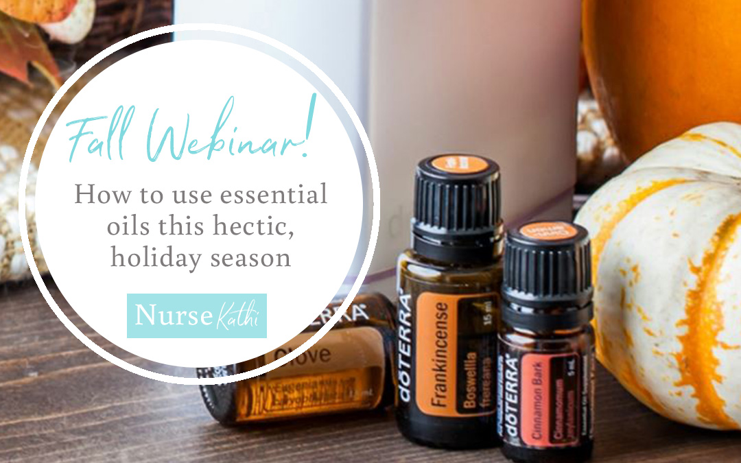 Fall Webinar: How to use essential oils this hectic, holiday season