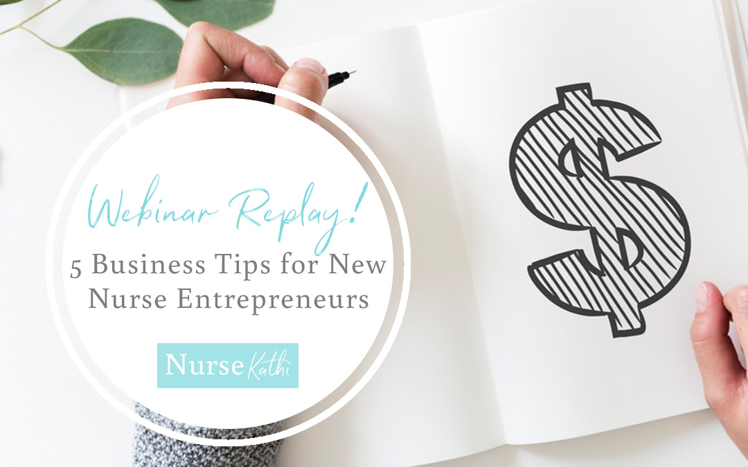 5 Business Tips for New Nurse Entrepreneurs (Webinar Replay)