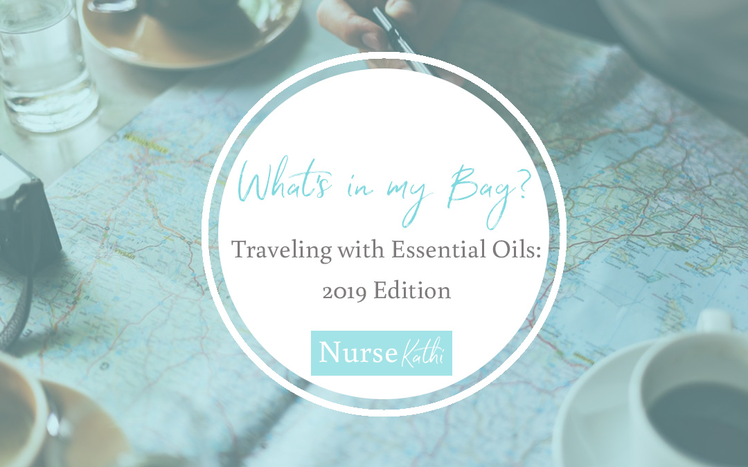 What's in my bag? Traveling with Essential Oils: 2019 Edition