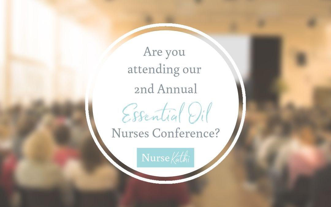 Are you attending our 2nd Essential Oil Nurses Conference?