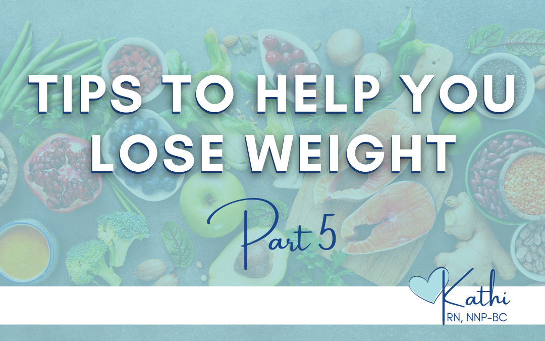 Tips to Help You Lose Weight Part Five